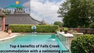 Top 4 benefits of Falls Creek accommodation with a swimming pool