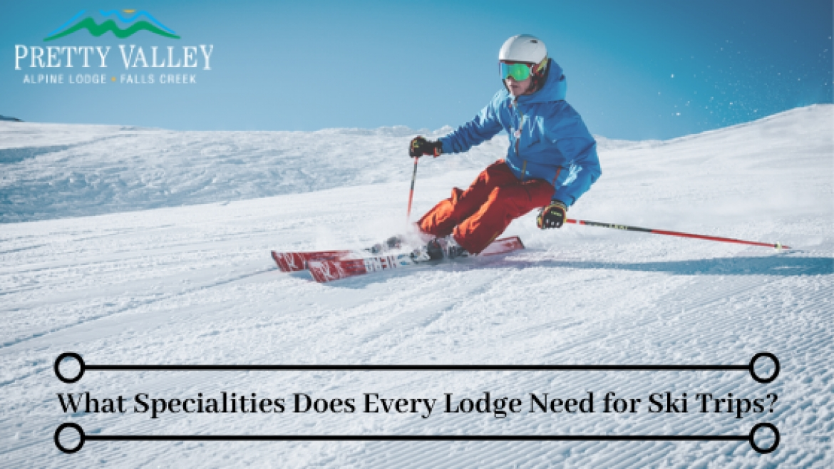 What Specialties Does Every Lodge Need for Ski Trips?