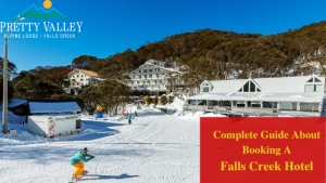 A Complete Guide About Booking A Falls Creek Hotel